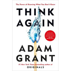 Think Again : The Power of Knowing What You Don't Know